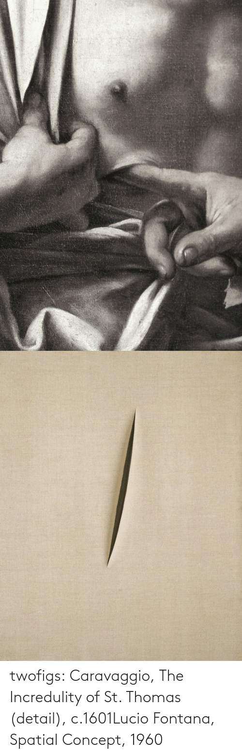 thomas: twofigs:    Caravaggio, The Incredulity of St. Thomas (detail), c.1601Lucio Fontana, Spatial Concept, 1960