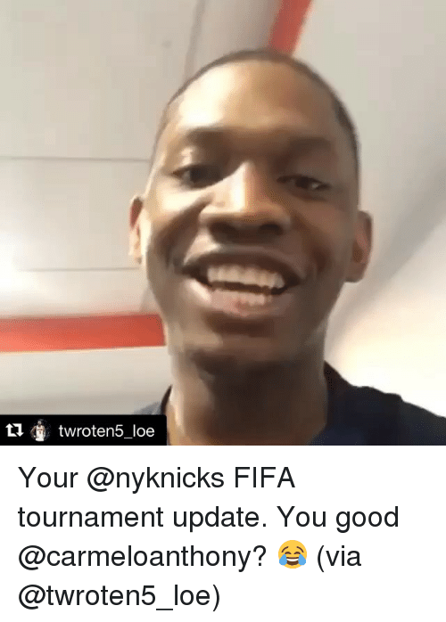 Fifa, Sports, and Good: twroten5 loe Your @nyknicks FIFA tournament update. You good @carmeloanthony? 😂 (via @twroten5_loe)