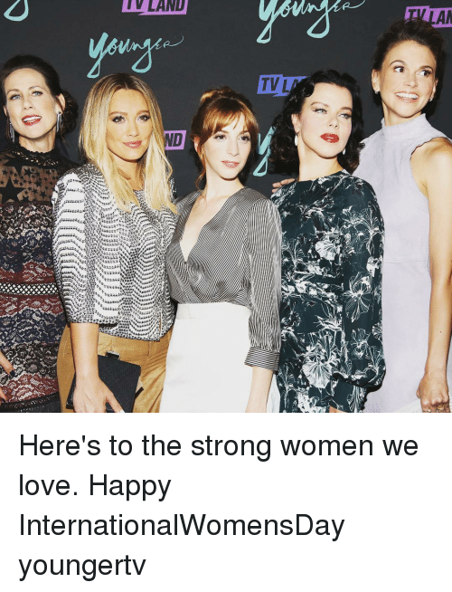 strong women: TY LAND  ND  TV L  AM Here's to the strong women we love. Happy InternationalWomensDay youngertv