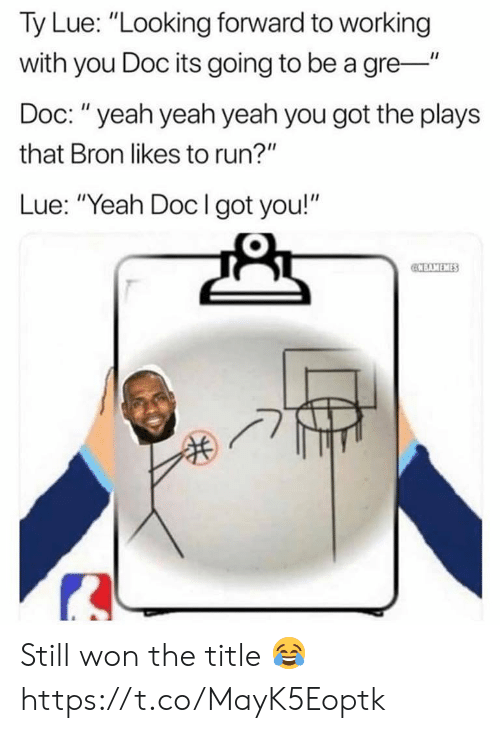 "gre: Ty Lue: ""Looking forward to working  with you Doc its going to be a gre-""  Doc: ""yeah yeah yeah you got the plays  that Bron likes to run?""  Lue: ""Yeah Doclgot you!""  CCBAMEMES Still won the title 😂 https://t.co/MayK5Eoptk"