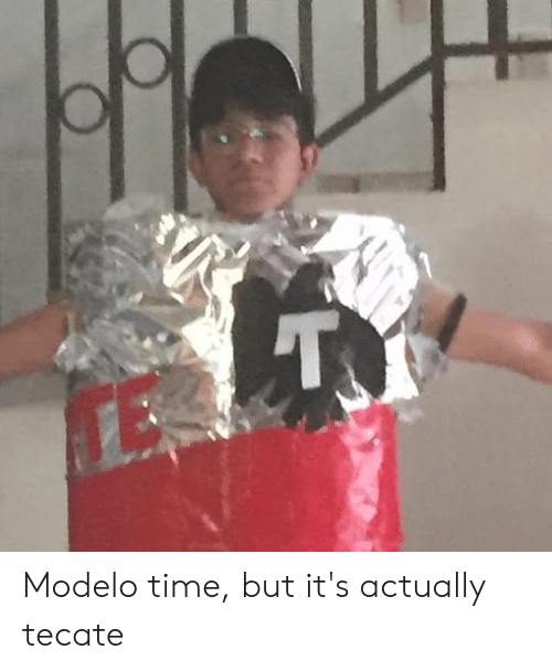 tecate: TY Modelo time, but it's actually tecate