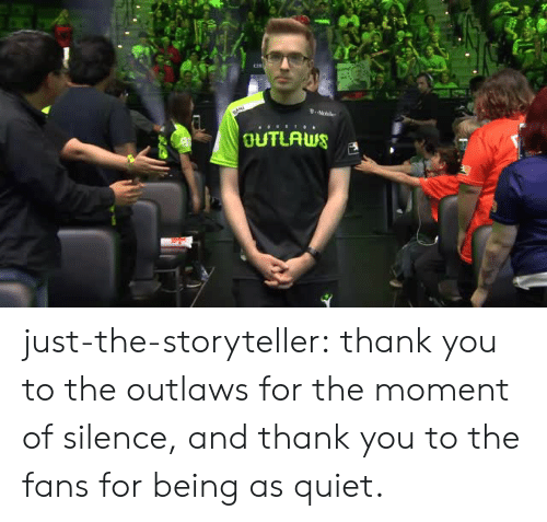 outlaws: ty  OUTLAS just-the-storyteller: thank you to the outlaws for the moment of silence, and thank you to the fans for being as quiet.