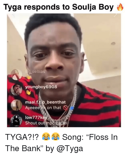 """Soulja Boy: Tyga responds to Soulja Boy 0  sellias  youngboy 6908  maal.f.tib beenthat  Ayeeeem on that  Shout ou TYGA?!? 😂😂 Song: """"Floss In The Bank"""" by @Tyga"""