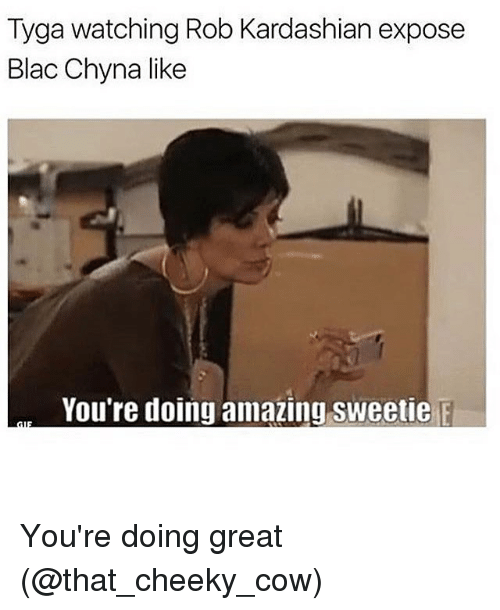 You Re Doing Amazing: 25+ Best Memes About Blac Chyna, Tyga, And Girl Memes