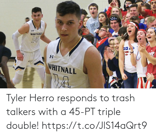 triple double: Tyler Herro responds to trash talkers with a 45-PT triple double!  https://t.co/JlS14aQrt9