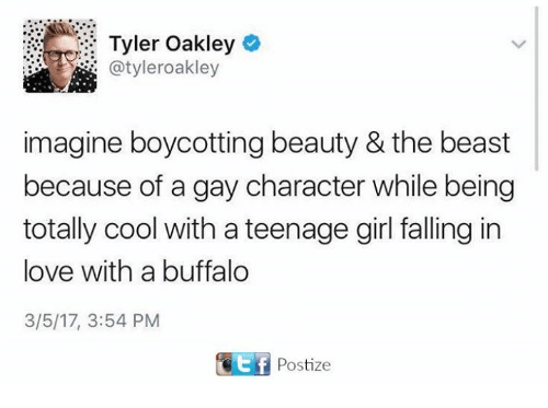 teenage girl: Tyler Oakley  : @tyleroakley  imagine boycotting beauty & the beast  because of a gay character while being  totally cool with a teenage girl falling in  love with a buffalo  3/5/17, 3:54 PM  Postize