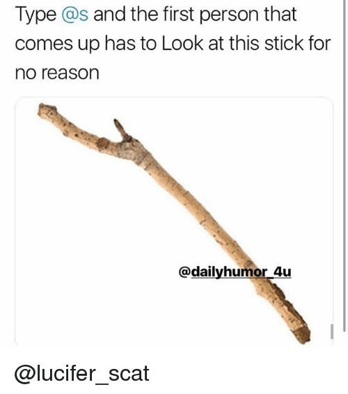 Memes, Lucifer, and Reason: Type @s and the first person that  comes up has to Look at this stick for  no reason  @dailyhumor 4u @lucifer_scat