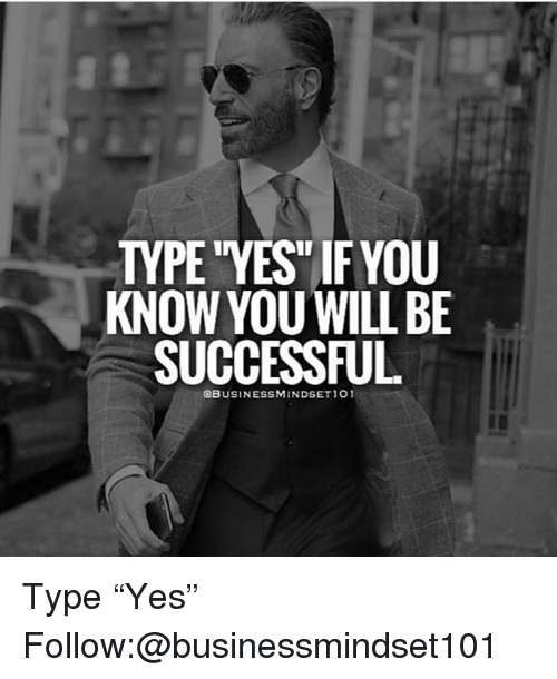 """Memes, 🤖, and Yes: TYPE YES"""" IF YOU  KNOW YOU WILL BE  SUCCESSFUL  QBUSINESSMINDSET101 Type """"Yes"""" Follow:@businessmindset101"""