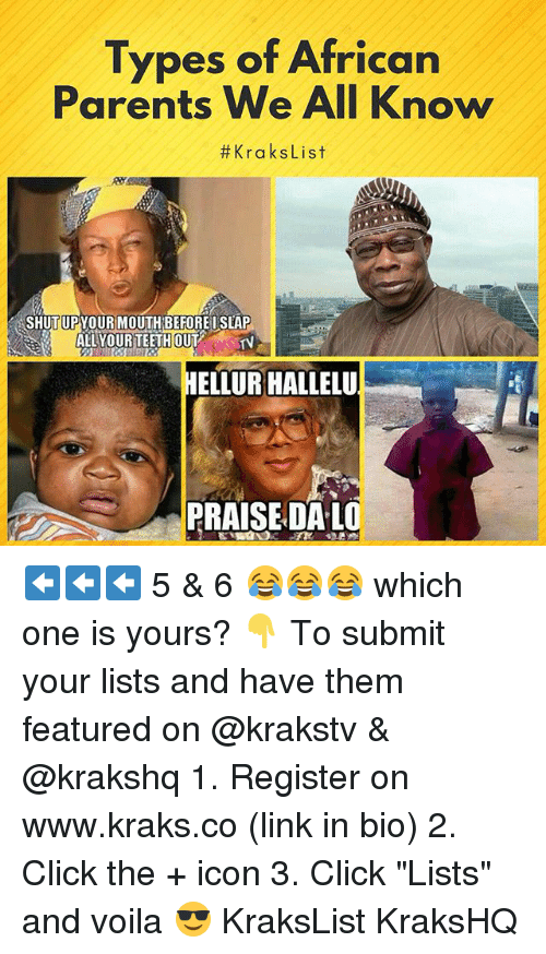 """Click, Memes, and Parents: Types of African  Parents We All Know  #KraksList  SHUT UPYOUR MOUTH BEFORE I SLAP  ALLYOURTEETHOUT '  HELLUR HALLELU  PRAISE DA-LO ⬅⬅⬅ 5 & 6 😂😂😂 which one is yours? 👇 To submit your lists and have them featured on @krakstv & @krakshq 1. Register on www.kraks.co (link in bio) 2. Click the + icon 3. Click """"Lists"""" and voila 😎 KraksList KraksHQ"""
