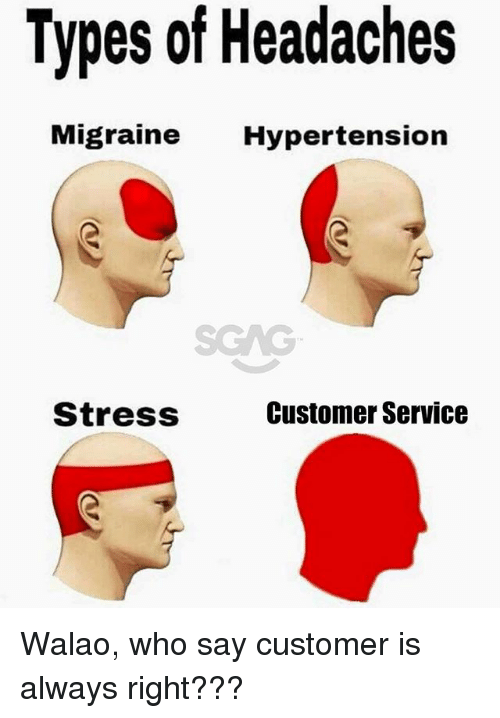 Memes, Migraine, and 🤖: Types of Headaches  Migraine Hypertension  StressS  Customer Service Walao, who say customer is always right???