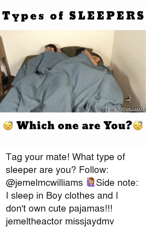 sleepers: Types of SLEEPERS  @JEMELMCWILLIAMS  Which one are You? Tag your mate! What type of sleeper are you? Follow: @jemelmcwilliams 🙋🏽Side note: I sleep in Boy clothes and I don't own cute pajamas!!! jemeltheactor missjaydmv