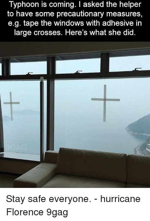 9gag, Memes, and Windows: Typhoon is coming. I asked the helper  to have some precautionary measures,  e.g. tape the windows with adhesive in  large crosses. Here's what she did. Stay safe everyone. - hurricane Florence 9gag
