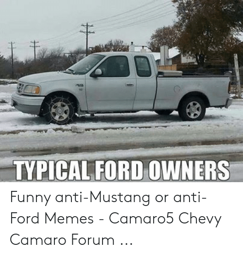 Anti Ford: TYPICAL FORD OWNERS Funny anti-Mustang or anti-Ford Memes - Camaro5 Chevy Camaro Forum ...