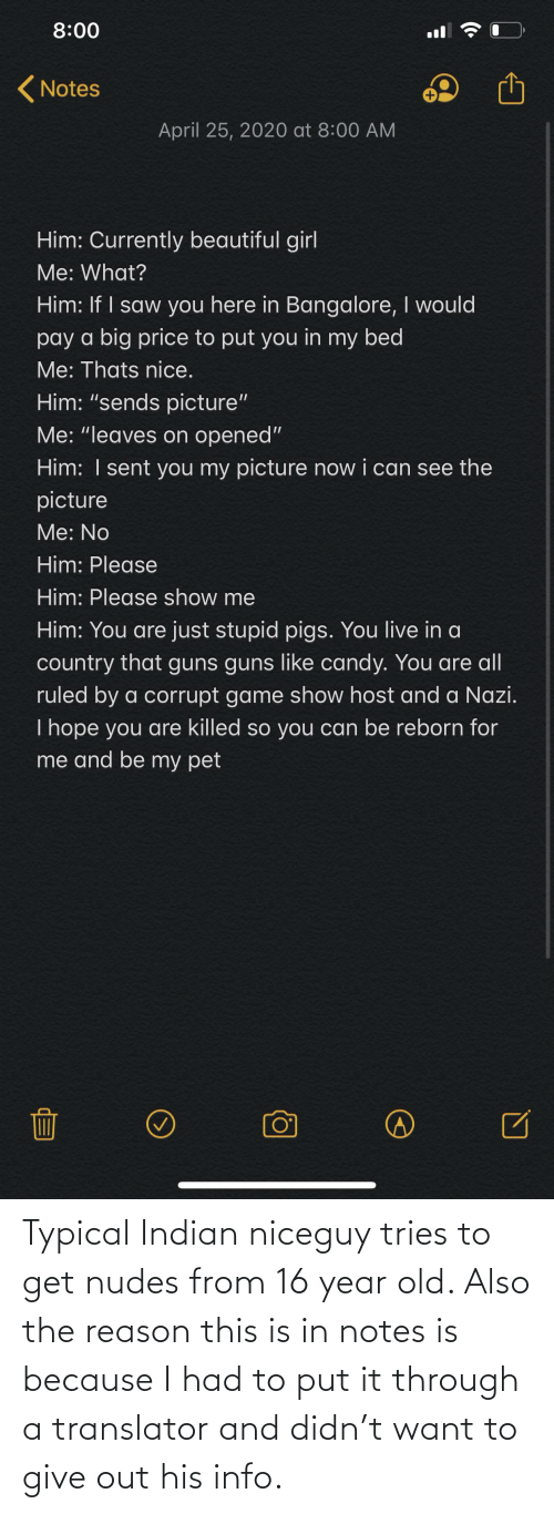 notes: Typical Indian niceguy tries to get nudes from 16 year old. Also the reason this is in notes is because I had to put it through a translator and didn't want to give out his info.