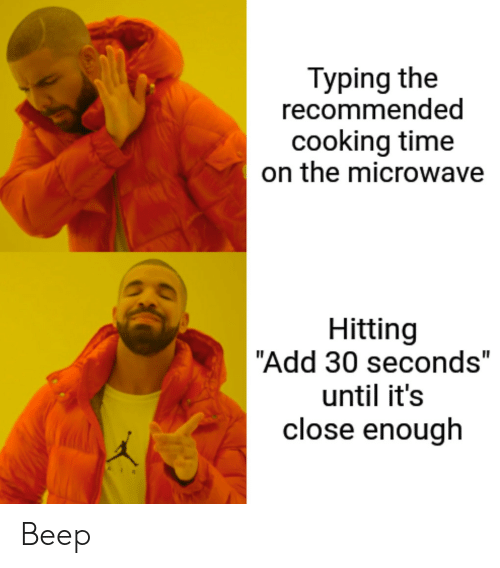 """30 seconds: Typing the  recommended  cooking time  on the microwave  Hitting  """"Add 30 seconds""""  until it's  close enough Beep"""