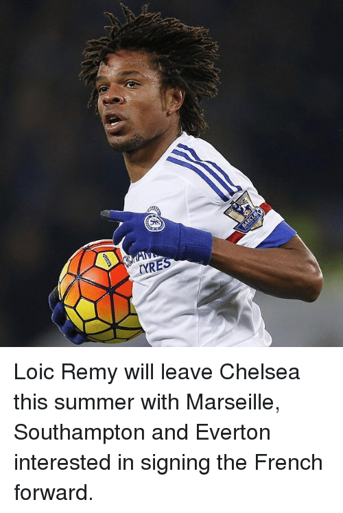 Chelsea, Everton, and Memes: TYRE Loic Remy will leave Chelsea this summer with Marseille, Southampton and Everton interested in signing the French forward.