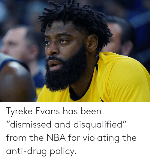 "anti drug: Tyreke Evans has been ""dismissed and disqualified"" from the NBA for violating the anti-drug policy."