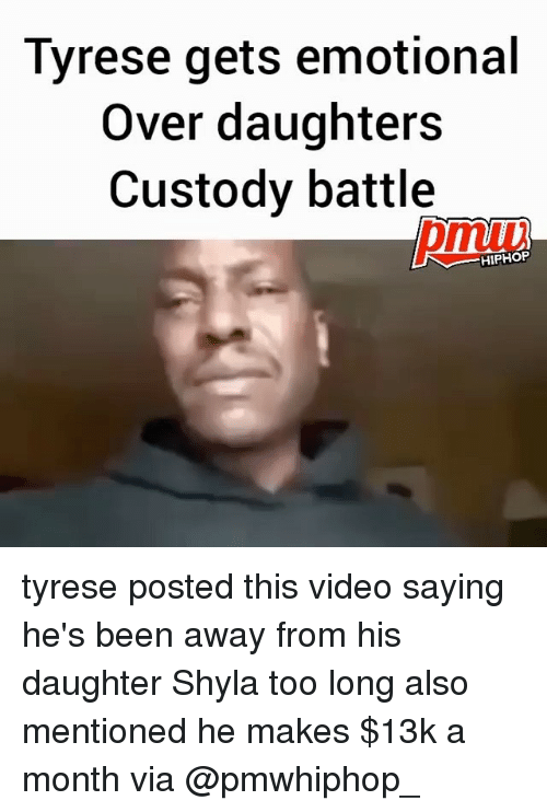 Memes, Video, and Hiphop: Tyrese gets emotional  Over daughters  Custody battle  HIPHOP tyrese posted this video saying he's been away from his daughter Shyla too long also mentioned he makes $13k a month via @pmwhiphop_