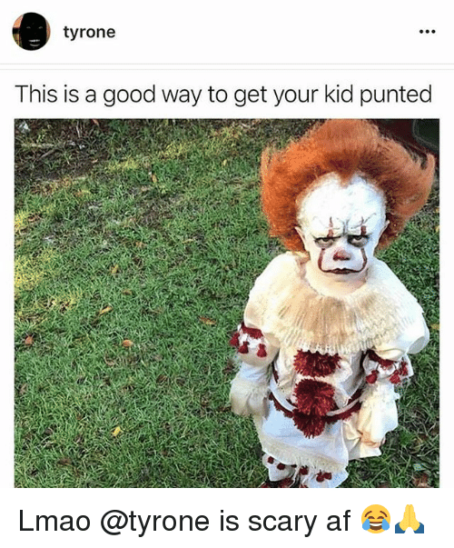 Af, Funny, and Lmao: tyrone  This is a good way to get your kid punted Lmao @tyrone is scary af 😂🙏