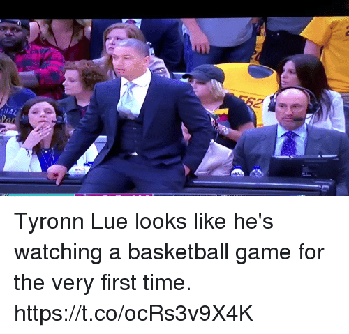 Basketball, Memes, and Tyronn Lue: Tyronn Lue looks like he's watching a basketball game for the very first time. https://t.co/ocRs3v9X4K