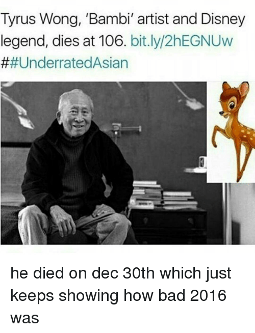 Bambi, Disney, and Black Twitter: Tyrus Wong, 'Bambi' artist and Disney  legend, dies at 106  bit.ly/2hEGNUw  he died on dec 30th which just keeps showing how bad 2016 was