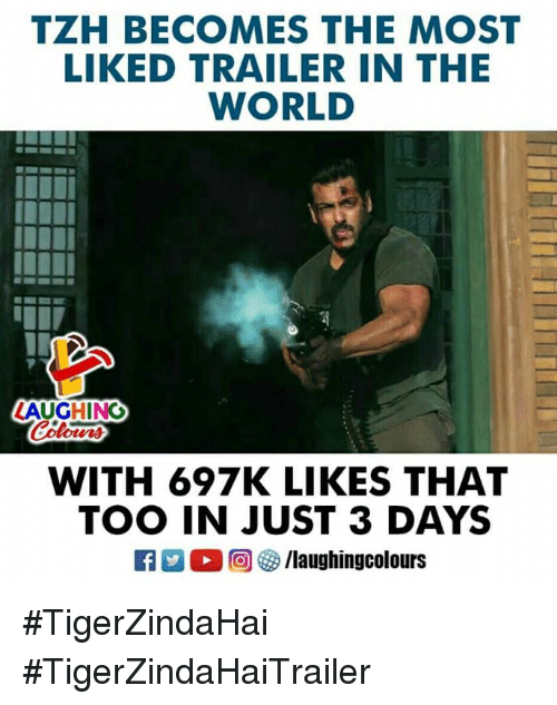 World, Indianpeoplefacebook, and The World: TZH BECOMES THE MOST  LIKED TRAILER IN THE  WORLD  Colours  WITH 697K LIKES THAT  TOO IN JUST 3 DAYS #TigerZindaHai #TigerZindaHaiTrailer