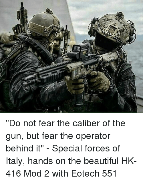 """special forces: (U """"Do not fear the caliber of the gun, but fear the operator behind it"""" - Special forces of Italy, hands on the beautiful HK-416 Mod 2 with Eotech 551"""