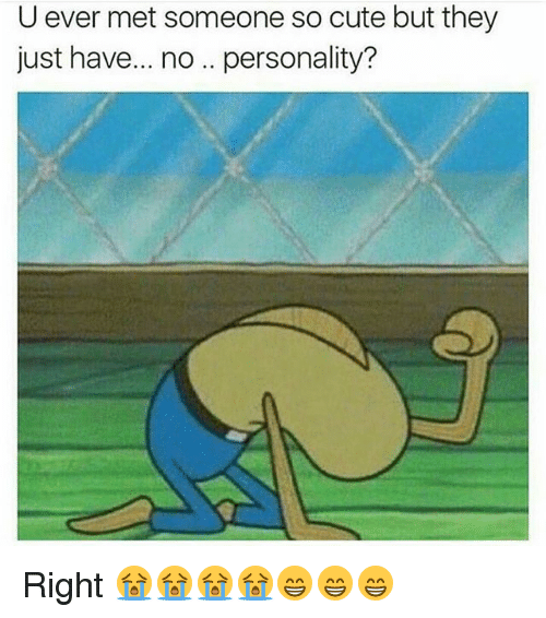 Cute, Memes, and 🤖: U ever met someone so cute but they  just have... no .. personality? Right 😭😭😭😭😁😁😁