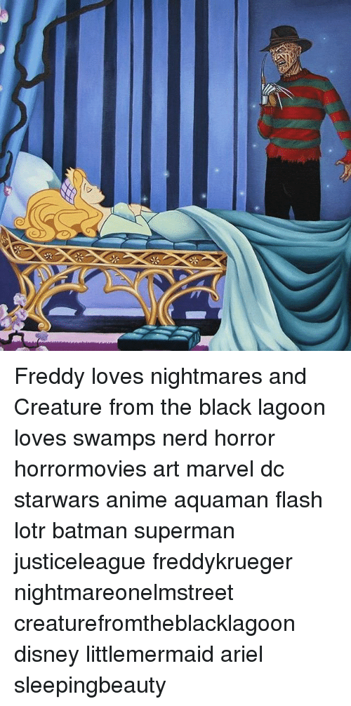 Anime, Ariel, and Batman: U Freddy loves nightmares and Creature from the black lagoon loves swamps nerd horror horrormovies art marvel dc starwars anime aquaman flash lotr batman superman justiceleague freddykrueger nightmareonelmstreet creaturefromtheblacklagoon disney littlemermaid ariel sleepingbeauty