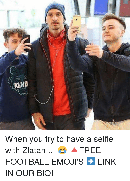 Memes, 🤖, and Linked In: U/  KENB When you try to have a selfie with Zlatan ... 😂 🔺FREE FOOTBALL EMOJI'S ➡️ LINK IN OUR BIO!