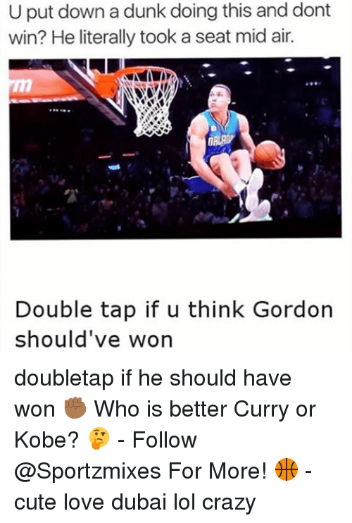Crazy, Cute, and Dunk: U put down a dunk doing this and dont  win? He literally took a seat mid air.  dont  DALAMY  Double tap if u think Gordon  should've won doubletap if he should have won ✊🏾 Who is better Curry or Kobe? 🤔 - Follow @Sportzmixes For More! 🏀 - cute love dubai lol crazy