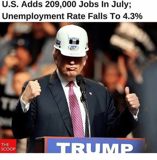 Memes, Jobs, and Trump: U.S. Adds 209,000 Jobs In July;  Unemployment Rate Falls To 4.3%  THE  SCOOP  TRUMP