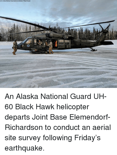 Earthquake: U.S. Army National Guard photo by Balinda 0'Neal Dresel) An Alaska National Guard UH-60 Black Hawk helicopter departs Joint Base Elemendorf-Richardson to conduct an aerial site survey following Friday's earthquake.