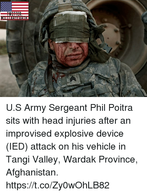 ied: U.S Army Sergeant Phil Poitra sits with head injuries after an improvised explosive device (IED) attack on his vehicle in Tangi Valley, Wardak Province, Afghanistan. https://t.co/Zy0wOhLB82