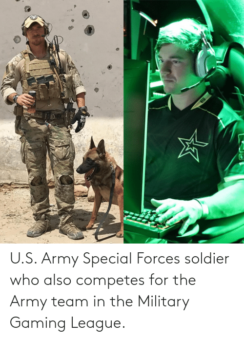 special forces: U.S. Army Special Forces soldier who also competes for the Army team in the Military Gaming League.