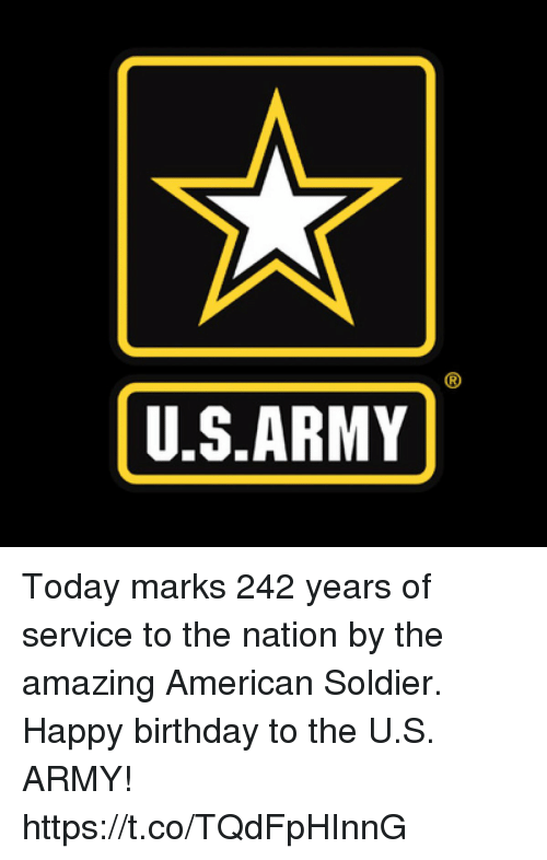 Birthday, Memes, and Army: U.S ARMY Today marks 242 years of service to the nation by the amazing American Soldier. Happy birthday to the U.S. ARMY! https://t.co/TQdFpHInnG