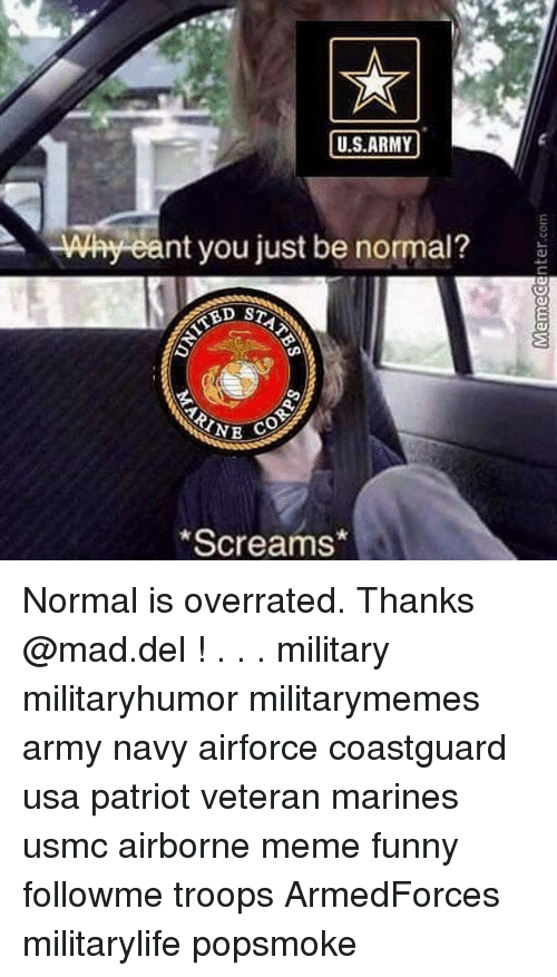 meme funny: U.S.ARMY  Why eant you just be normal?  NE CO  Screams* Normal is overrated. Thanks @mad.del ! . . . military militaryhumor militarymemes army navy airforce coastguard usa patriot veteran marines usmc airborne meme funny followme troops ArmedForces militarylife popsmoke