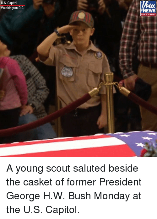 Casket: U.S. Capitol  Washington D.C.  FOX  NEWS  chan nel A young scout saluted beside the casket of former President George H.W. Bush Monday at the U.S. Capitol.