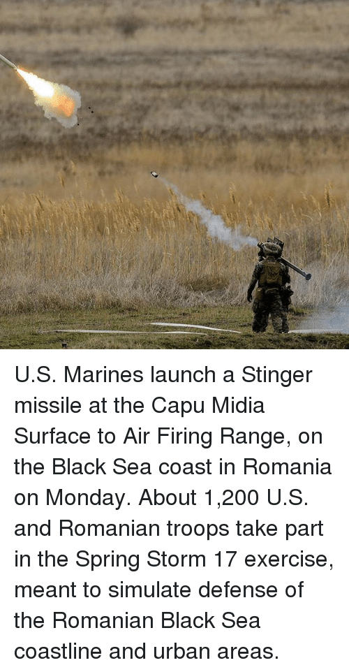 Memes, 🤖, and Air: U.S. Marines launch a Stinger missile at the Capu Midia Surface to Air Firing Range, on the Black Sea coast in Romania on Monday. About 1,200 U.S. and Romanian troops take part in the Spring Storm 17 exercise, meant to simulate defense of the Romanian Black Sea coastline and urban areas.
