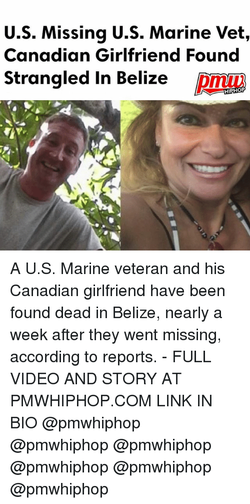 belize: U.S. Missing U.S. Marine Vet,  Canadian Girlfriend Found  Strangled in Belize  HIPHOP A U.S. Marine veteran and his Canadian girlfriend have been found dead in Belize, nearly a week after they went missing, according to reports. - FULL VIDEO AND STORY AT PMWHIPHOP.COM LINK IN BIO @pmwhiphop @pmwhiphop @pmwhiphop @pmwhiphop @pmwhiphop @pmwhiphop