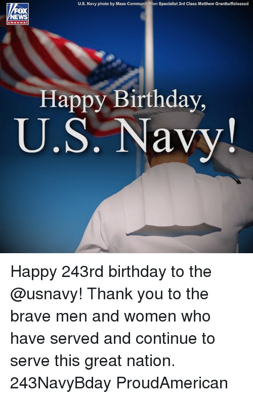 Birthday, Memes, and Happy Birthday: U.S. Navy photo by Mass Communication Specialist 3rd Class Matthew Granito/Released  FOX  EWS  chan nel  Happy Birthday  U.S. Navy!  V. Happy 243rd birthday to the @usnavy! Thank you to the brave men and women who have served and continue to serve this great nation. 243NavyBday ProudAmerican
