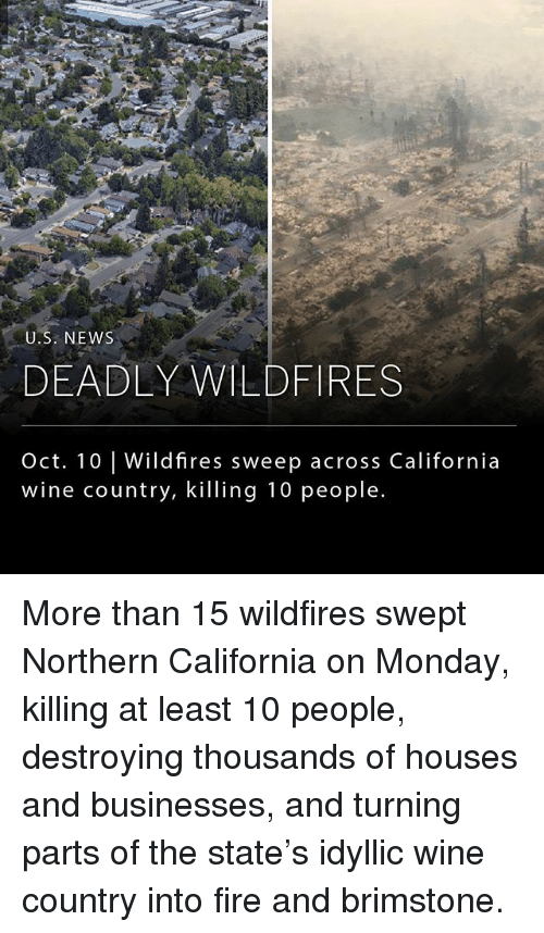 Fire, Memes, and News: U.S. NEWS  DEADLY WILDFIRES  Oct. 10 | Wildfires sweep across California  wine country, killing 10 people. More than 15 wildfires swept Northern California on Monday, killing at least 10 people, destroying thousands of houses and businesses, and turning parts of the state's idyllic wine country into fire and brimstone.