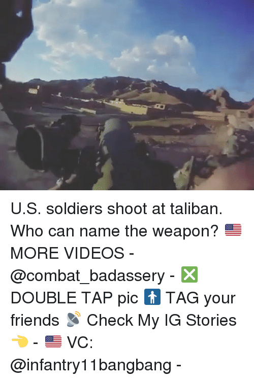 Friends, Memes, and Soldiers: U.S. soldiers shoot at taliban. Who can name the weapon? 🇺🇸MORE VIDEOS - @combat_badassery - ❎ DOUBLE TAP pic 🚹 TAG your friends 📡 Check My IG Stories👈 - 🇺🇸 VC: @infantry11bangbang -