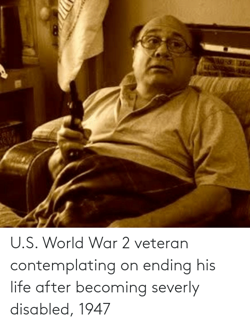 World War 2: U.S. World War 2 veteran contemplating on ending his life after becoming severly disabled, 1947