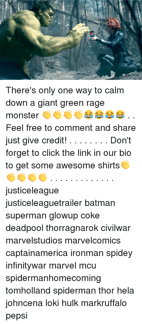 Batman, Click, and Memes: u. There's only one way to calm down a giant green rage monster 👏👏👏👏😂😂😂😂 . . Feel free to comment and share just give credit! . . . . . . . . Don't forget to click the link in our bio to get some awesome shirts👏👏👏👏👏 . . . . . . . . . . . . . justiceleague justiceleaguetrailer batman superman glowup coke deadpool thorragnarok civilwar marvelstudios marvelcomics captainamerica ironman spidey infinitywar marvel mcu spidermanhomecoming tomholland spiderman thor hela johncena loki hulk markruffalo pepsi