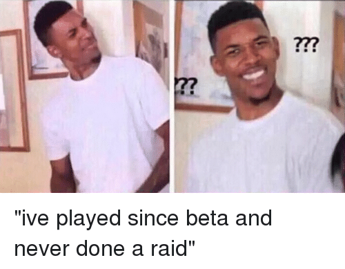 "Confused, Destiny, and Meme: u  zzz (se ""ive played since beta and never done a raid"""