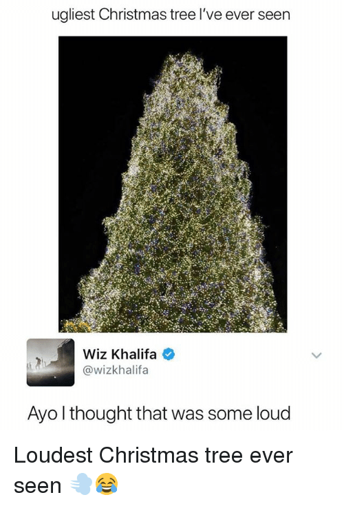 Christmas, Wiz Khalifa, and Christmas Tree: ualiest Christmas tree l've ever seen  Wiz Khalifa e  @wizkhalifa  Ayo l thought that was some loud Loudest Christmas tree ever seen 💨😂
