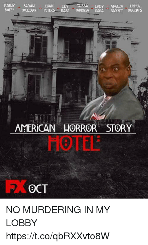 uan: UAN  LADY ANGLA,, HMA  BATES PAULSON PETERSRABE TARMIGA GAGA BASSET ROBERTS  AMERICAN HORROR STORY  HOTEL  FX  OCT NO MURDERING IN MY LOBBY https://t.co/qbRXXvto8W