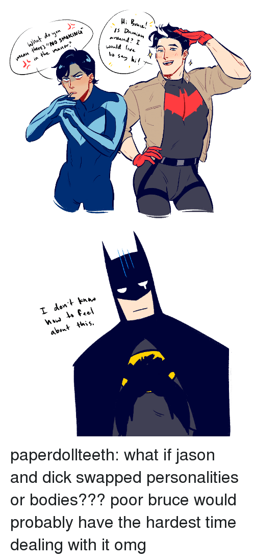 uan: uan theesNO SMsKING  in the nanir?  2   L don  abont this,  * Hhit. paperdollteeth: what if jason and dick swapped personalities or bodies??? poor bruce would probably have the hardest time dealing with it omg