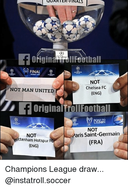 Chelsea, Finals, and Memes: UARTER-FINALS  OriginairollFootbal  FINAL  NOT  Chelsea FC  (ENG)  NOT MAN UNITED  FOriginalTrollFootball  Bo  NOT  NOT  aris Saint-Germain  ttenham Hotspur F  ENG)  (FRA) Champions League draw... @instatroll.soccer